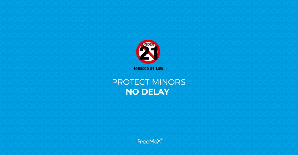 Freemax PROTECT MINORS NO DELAY | Tobacco 21 Law